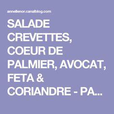 SALADE CREVETTES, COEUR DE PALMIER, AVOCAT, FETA & CORIANDRE - PASSION ... GOURMANDISE !