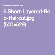 6.Short-Layered-Bob-Haircut.jpg (500×529)