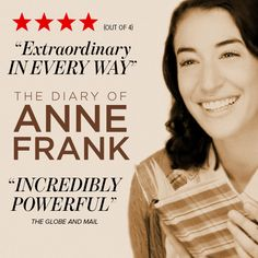 """People everywhere are being moved by The Diary of Anne Frank! The Globe and Mail says """"I can't imagine a child or adult who won't have their life deeply enriched by seeing it."""" Don't miss your opportunity to see this honest, moving production live on stage!"""