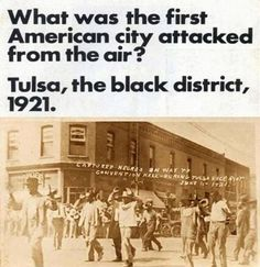 After September 11th, many claimed it was the first instance of a terrorist assault from the air on American civilians. Yet, Blacks living in Tulsa in 1921 experienced the dropping of bombs on the 'Black Wall Street' after a rumor spread that a young Black man raped a white woman; six planes dropped bombs on the wealthiest black community in the United States burning it to the ground.
