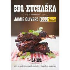 Jamie Oliver`s FOOD Tube: BBQ Kuchařka - DJ BQQ