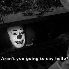 Every day I pass Pennywise on the way to work and asks me the same thing.   Uhg! Morning people are just evil!   #SheMONSTERous