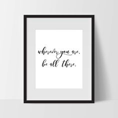 This Where Ever You Are - Be All There Quote, Typography Wall Art makes great modern wall art. This print could also be used in the home, bedroom, dorm, nursery or office. The possibilities are endles
