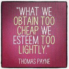 """What we obtain too cheap we esteem too lightly."" -- Thomas Payne by Scott Wilder, via Flickr"