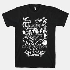 Thanksgiving Bringing Out The Best Of Family Dysfunction Since 1863 #Humor #Funny #LOL #Awesome #Holiday #Thanksgiving #Turkey #Food #Stuffing #Family #Goth #Gothic #Punk #Grunge #Dark #Shirt #Want #Need #Shirt #Clothing #College #DormLife