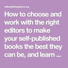 How to choose and work with the right editors to make your self-published books the best they can be, and learn a great deal about writing craft in the process