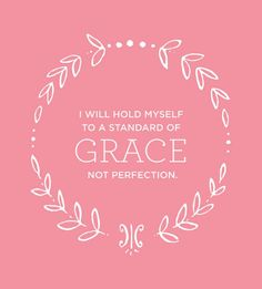 A standard of grace, not perfection.