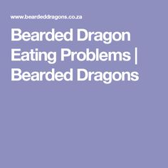Bearded Dragon Eating Problems | Bearded Dragons