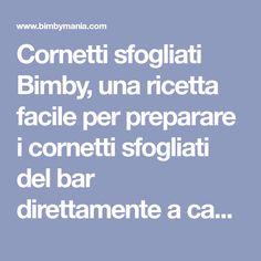 Cornetti sfogliati Bimby, una ricetta facile per preparare i cornetti sfogliati del bar direttamente a casa :) Ingredienti per 16 cornetti: 600 gr di ... Bar