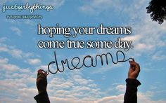 Hoping your dreams will come true one day - just girly things Just Dream, Dream Big, Dream Meanings, Justgirlythings, Mind Tricks, Reasons To Smile, Musical, Never Give Up, Good Girl