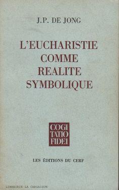 DE JONG, J.P. Eucharistie comme réalité symbolique (L') : Sacrement de l'Unité