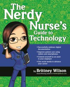 The Nerdy Nurse's Guide to Technology: The Book