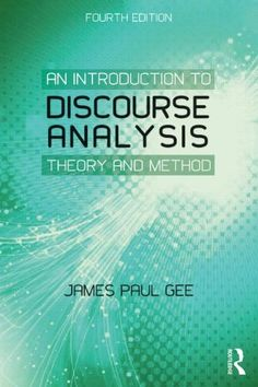An Introduction to Discourse Analysis: Theory and Method by James Paul Gee