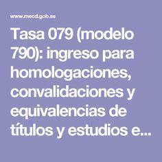 Tasa 079 (modelo 790): ingreso para homologaciones, convalidaciones y equivalencias de títulos y estudios extranjeros - Ministerio de Educación, Cultura y Deporte Model, Studios, Deporte, Tattoo, Culture, Health, Management