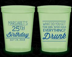 25th Birthday Glow in the Dark Cups, What do you get the girl who has everything, drunk, Glow Birthday Party (20093)