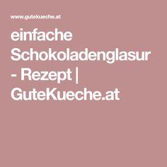 einfache Schokoladenglasur - Rezept | GuteKueche.at Make Your Own, Kuchen, Recipies
