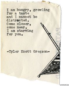 Please don't starve me of your affection and attention. That is the only thing that keeps me going. Typewriter Series by Tyler Knott Gregson Most Beautiful Words, Pretty Words, Beautiful Poetry, You Are My Soul, Typewriter Series, She Wolf, Verbatim, Poem Quotes, Qoutes