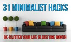 31 Minimalist Hacks - De-clutter Your Life In Just One Month