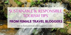 Our community of female travel bloggers has been emphatic and active advocates for sustainable and responsible tourism, seeking to inform and educate one reader and traveler at a time. These are their tips that any traveler can implement on their next adventure.