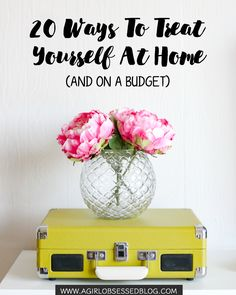 20 Ways To Treat Yourself At Home (And On A Budget) | A Girl, Obsessed