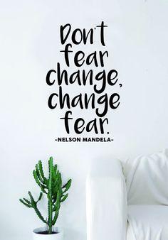 Nelson Mandela Don't Fear Change Quote Wall Decal Sticker Bedroom Living Room Art Vinyl Beautiful Inspirational Motivational Teen