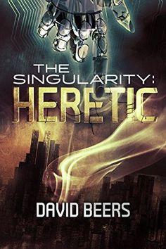 The Singularity: Heretic: (The Singularity Series 1/7) by