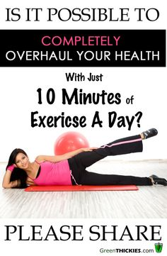 Is It Possible To Completely Overhaul Your Health With Just 10 Minutes Of Exercise A Day?