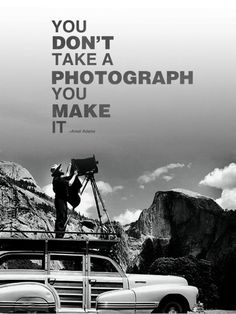 You don't take a photograph, you make it. - Ansel Adams #quote