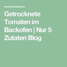 Getrocknete Tomaten im Backofen | Nur 5 Zutaten Blog
