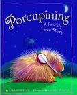 Porcupining: A Prickly Love Story by Lisa Wheeler, illustrated by Janie Bynum (Little, Brown and Company, 2003)