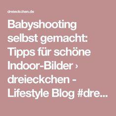 Babyshooting selbst gemacht: Tipps für schöne Indoor-Bilder › dreieckchen - Lifestyle Blog #dreimalanders