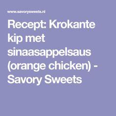Recept: Krokante kip met sinaasappelsaus (orange chicken) - Savory Sweets