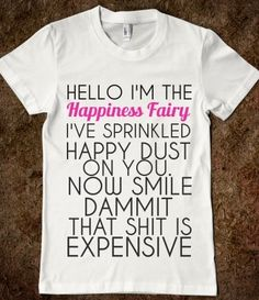 Happiness Fairy T-Shirt By Tshirt Unicorn Each shirt is made to order using digital printing in the USA. Allow 3-5 days to print the order and get it shipped. This comfy white tee has a classic fit yo