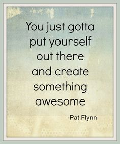 Create Something Awesome -Pat Flynn