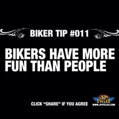 Biker Tip #011: Bikers have more fun than people! Repin/Retweet if you agree!