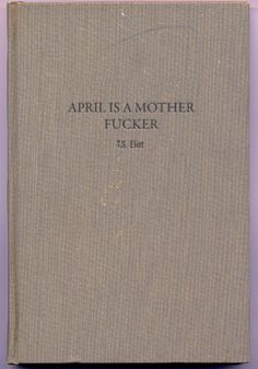 April Is A Mother Fucker - T.S. Eliot