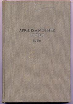 April Is A Mother Fucker - T.S. Eliot