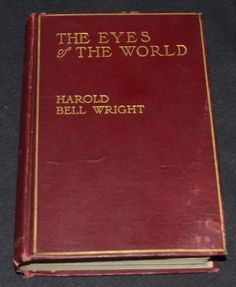 HAROLD BELL WRIGHT - THE EYES OF THE WORLD - 1914 BOOK SUPPLY COMPANY * 28