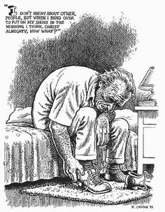 """""""I don't know about other people, but when I bend over to put on my shoes in the morning, I think, Christ almighty, now what?"""""""