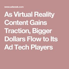 As Virtual Reality Content Gains Traction, Bigger Dollars Flow to Its Ad Tech Players