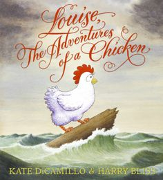 Louise, The Adventures of a Chicken - Kate DiCamillo - Hardcover Library Books, New Books, Kate Dicamillo, Bunny Book, Newbery Medal, Feminist Books, Award Winning Books, Kids Reading, Reading Lists