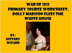 This worksheet allows students to use a primary source document to learn about the destruction of Washington D.C during the War of 1812 and how Dolly Madison helped protect important items in the first White House.  This activity is very easy to use. All you have to do is print off the primary source from the following website for classroom use or direct students to the website to answer the worksheet questions.