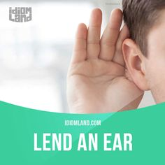 """""""Lend an ear"""" means """"to listen carefully"""". Example: Lend an ear to me and I will tell you a story. #idiom #idioms #saying #sayings #phrase #phrases #expression #expressions #english #englishlanguage #learnenglish #studyenglish #language #vocabulary #dictionary #grammar #efl #esl #tesl #tefl #toefl #ielts #toeic #englishlearning #vocab #wordoftheday #phraseoftheday"""