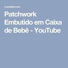 Patchwork Embutido em Caixa de Bebê - YouTube