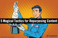 5 Magical Tactics for Repurposing B2B Marketing Content