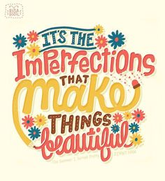 Don't be afraid of the imperfections! Like powerful quotes? Follow my board!