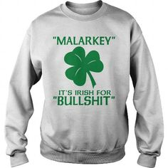 Malarkey its Irish for bullshit sweatshirts #name #tshirts #MALARKEY #gift #ideas #Popular #Everything #Videos #Shop #Animals #pets #Architecture #Art #Cars #motorcycles #Celebrities #DIY #crafts #Design #Education #Entertainment #Food #drink #Gardening #Geek #Hair #beauty #Health #fitness #History #Holidays #events #Home decor #Humor #Illustrations #posters #Kids #parenting #Men #Outdoors #Photography #Products #Quotes #Science #nature #Sports #Tattoos #Technology #Travel #Weddings #Women