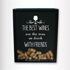 Decal only - The Best Wines are the ones we drink with friends - Decal Sticker Wine Drinker gift idea. cork holder top loading shadow box