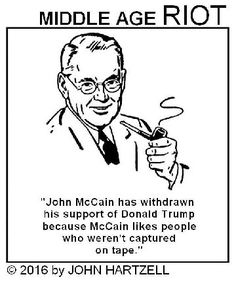 John McCain has withdrawn his support of Trump because McCain likes people who weren't captured on tape.