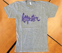Httpster T-shirt. gotta get this for the hubby